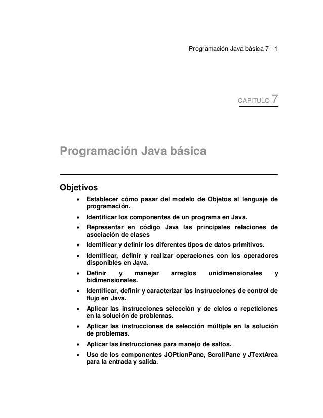 Programación Java básica 7 - 1 CAPITULO 7 Programación Java básica Objetivos •••• Establecer cómo pasar del modelo de Obje...