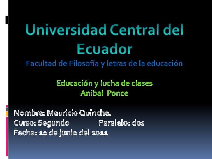 Universidad Central del Ecuador<br />Facultad de Filosofía y letras de la educación<br />Educación y lucha de clases<br />...
