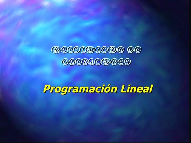 INVESTIGACION DE OPERACIONES Programación Lineal