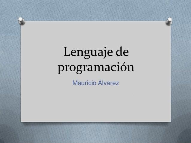 Lenguaje de programación Mauricio Alvarez