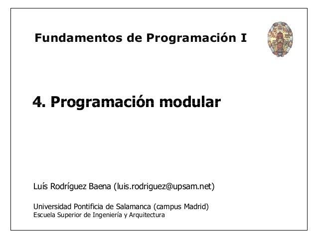 Fundamentos de Programación I  4. Programación modular  Luís Rodríguez Baena (luis.rodriguez@upsam.net)  Universidad Ponti...