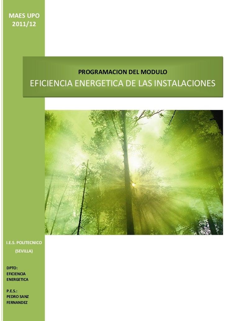 MAES UPO  2011/12                       PROGRAMACION DEL MODULO             EFICIENCIA ENERGETICA DE LAS INSTALACIONESI.E....