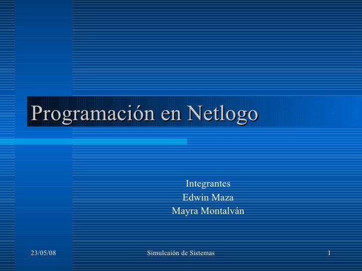 Programación en Netlogo Integrantes Edwin Maza Mayra Montalván 03/06/09 Simulcaión de Sistemas