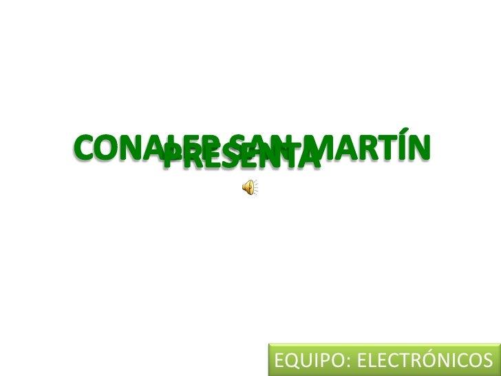 CONALEP SAN MARTÍN<br />PRESENTA<br />EQUIPO: ELECTRÓNICOS<br />