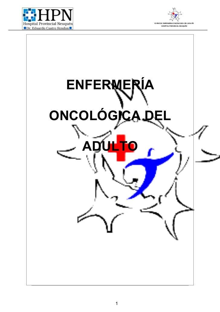 CURSO DE ENFERMERIA ONCOLOGICA DEL ADULTO                     HOSPITAL PROVINCIAL NEUQUÉN ENFERMERÍAONCOLÓGICA DEL   ADULT...