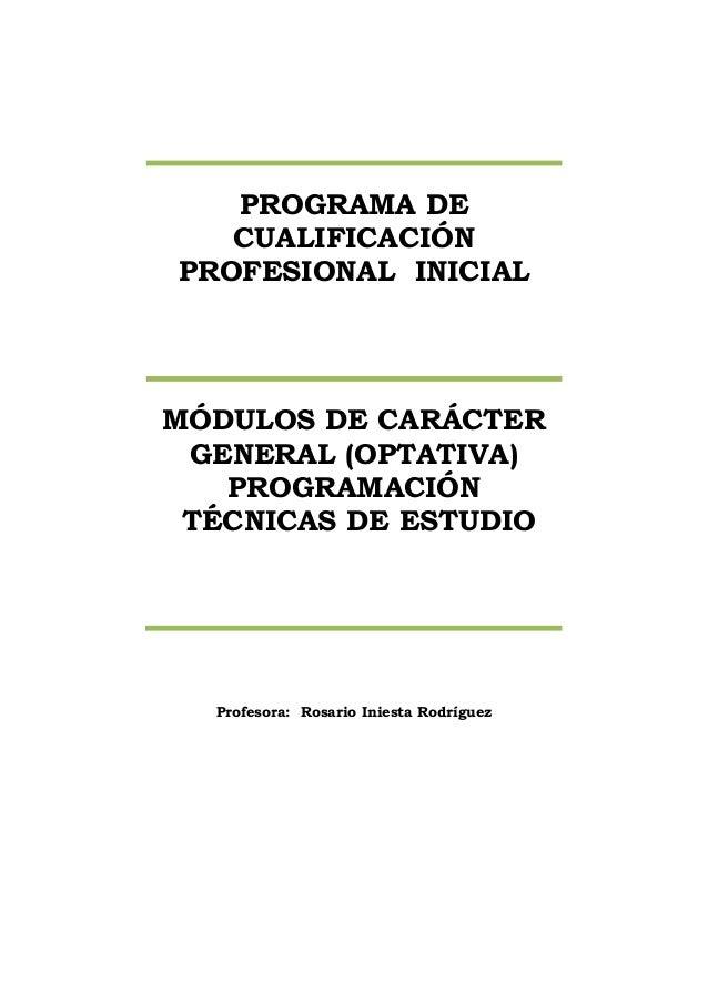 Profesora: Rosario Iniesta Rodríguez PROGRAMA DE CUALIFICACIÓN PROFESIONAL INICIAL MÓDULOS DE CARÁCTER GENERAL (OPTATIVA) ...
