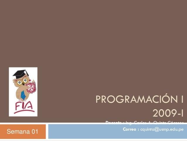 PROGRAMACIÓN I                    2009-I             Docente : Ing. Carlos A. Quinto Cáceres                     Correo : ...
