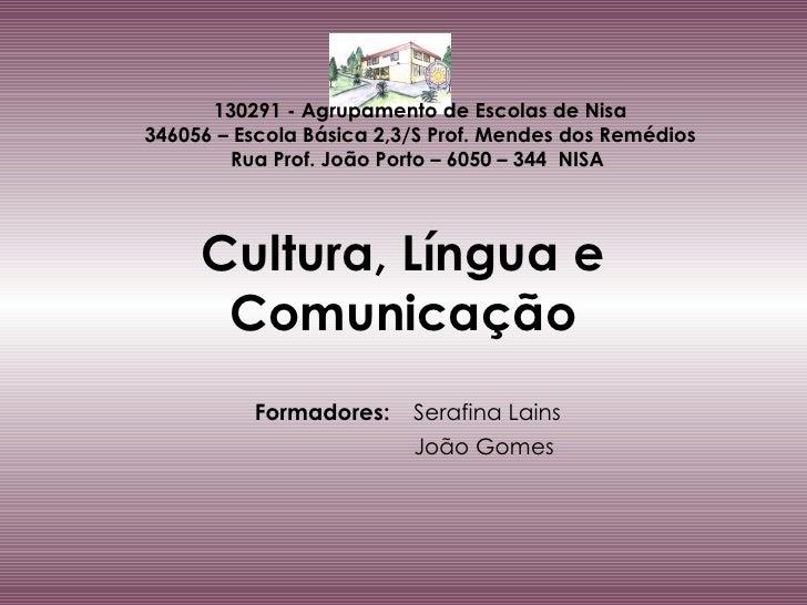 Cultura, Língua e Comunicação Formadores:   Serafina Lains   João Gomes 130291 - Agrupamento de Escolas de Nisa 346056 – E...