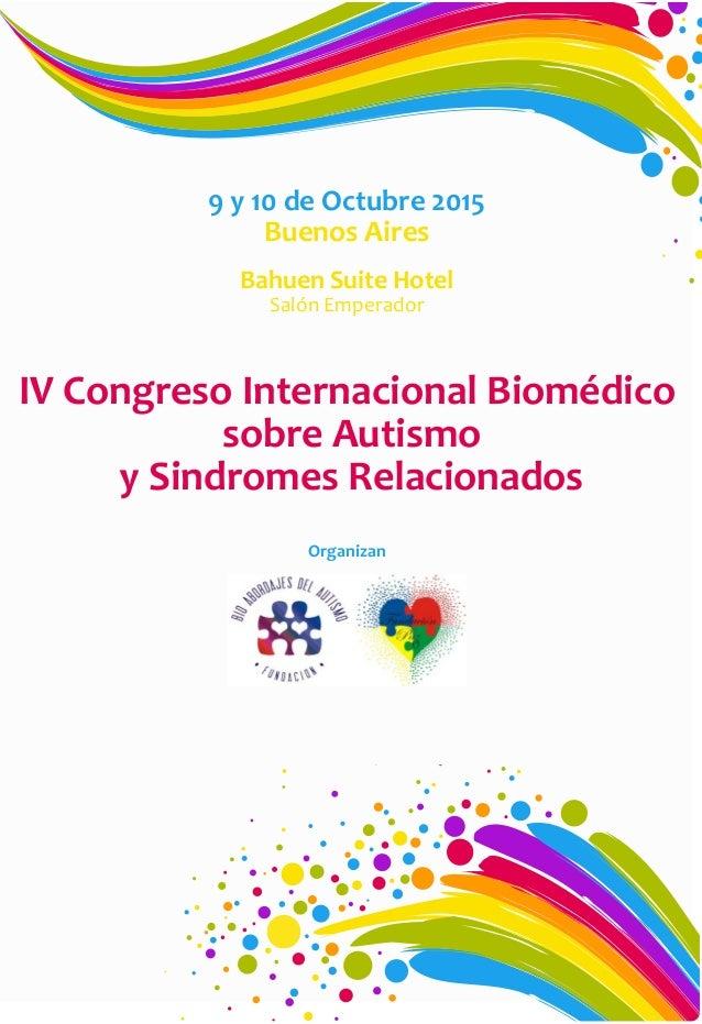 IV Congreso Internacional Biomédico sobre Autismo y Sindromes Relacionados Organizan 9 y 10 de Octubre 2015 Buenos Aires B...