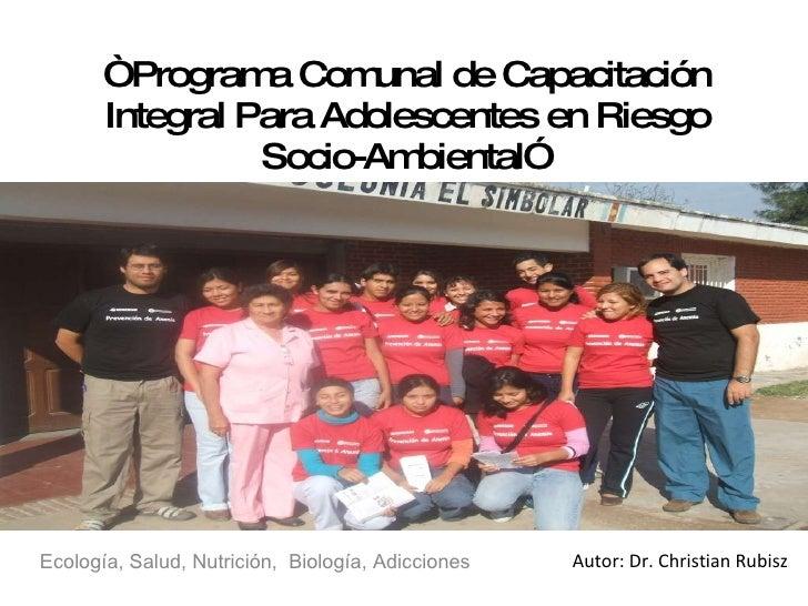 """"""" Programa Comunal de Capacitación Integral Para Adolescentes en Riesgo Socio-Ambiental"""" Ecología, Salud, Nutrición,  Biol..."""