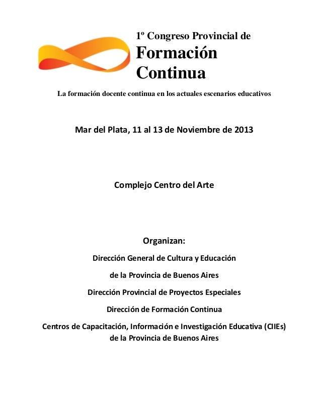 1º Congreso Provincial de  Formación Continua La formación docente continua en los actuales escenarios educativos  Mar del...