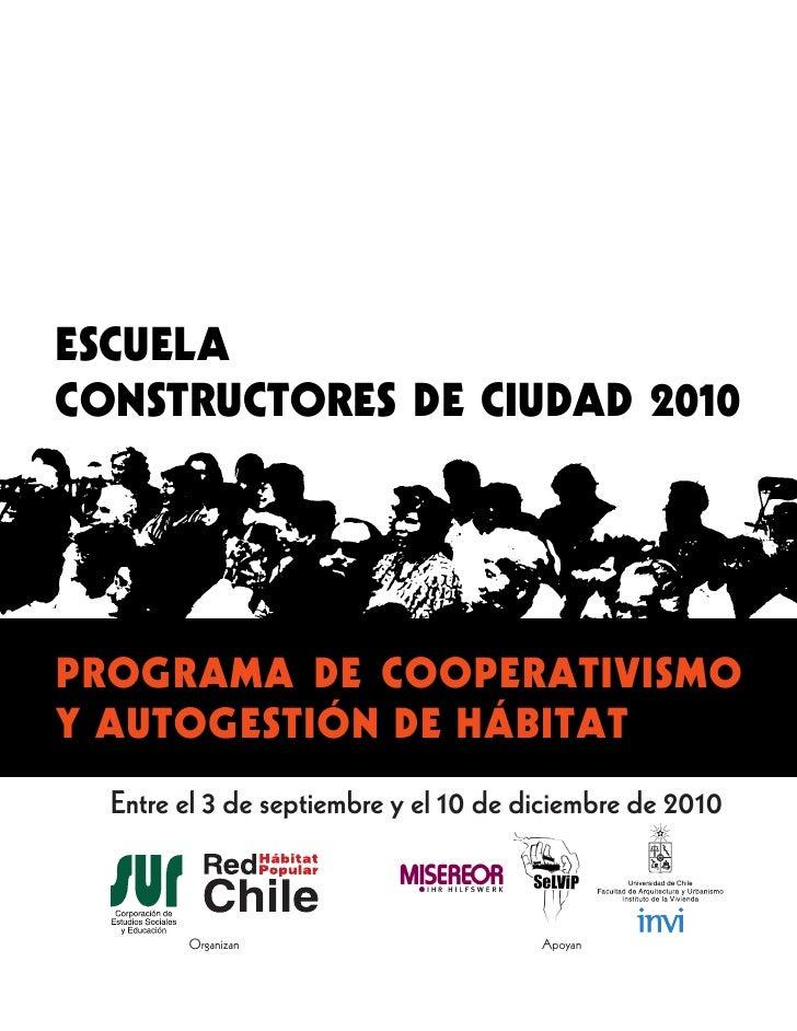 ESCUELACONSTRUCTORES DE CIUDAD 2010PROGRAMA DE COOPERATIVISMOY AUTOGESTIÓN DE HÁBITAT  Entre el 3 de septiembre y el 10 de...