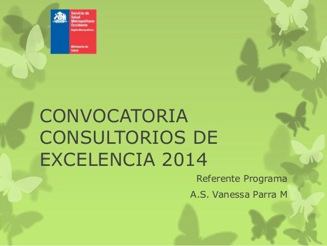 CONVOCATORIA CONSULTORIOS DE EXCELENCIA 2014 Referente Programa A.S. Vanessa Parra M