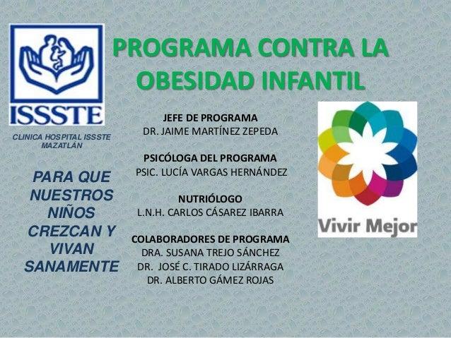 PROGRAMA CONTRA LA OBESIDAD INFANTIL CLINICA HOSPITAL ISSSTE MAZATLÁN  PARA QUE NUESTROS NIÑOS CREZCAN Y VIVAN SANAMENTE  ...
