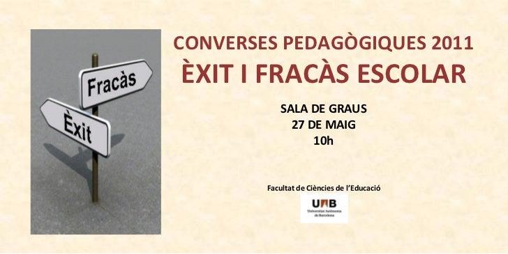 CONVERSES PEDAGÒGIQUES 2011ÈXIT I FRACÀS ESCOLAR            SALA DE GRAUS              27 DE MAIG                  10h    ...