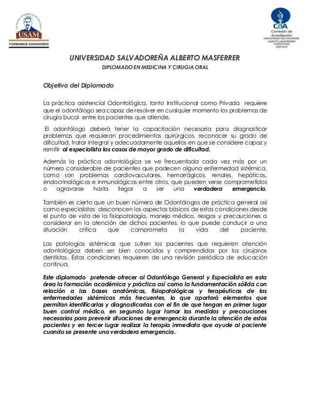 UNIVERSIDAD SALVADOREÑA ALBERTO MASFERRER DIPLOMADO EN MEDICINA Y CIRUGIA ORAL Objetivo del Diplomado La práctica asistenc...