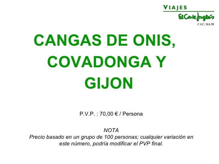 CANGAS DE ONIS,   COVADONGA Y      GIJON                    P.V.P. : 70,00 € / Persona                                NOTA...