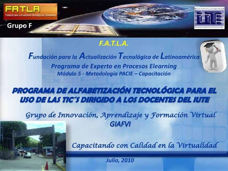 Grupo F<br />F.A.T.L.A.<br />Fundación para la Actualización Tecnológica de LatinoaméricaPrograma de Experto en Procesos E...