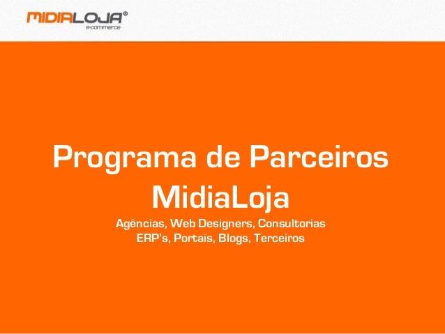 Programa de Parceiros MidiaLoja Agências, Web Designers, Consultorias ERP's, Portais, Blogs, Terceiros