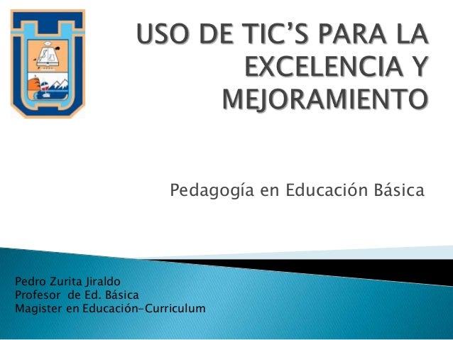Pedagogía en Educación BásicaPedro Zurita JiraldoProfesor de Ed. BásicaMagister en Educación-Curriculum