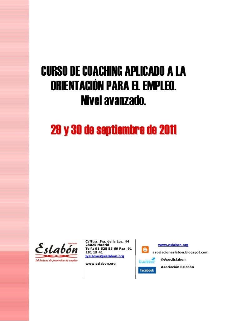 CURSO DE COACHING APLICADO A LA  ORIENTACIÓN PARA EL EMPLEO.         Nivel avanzado.  29 y 30 de septiembre de 2011       ...