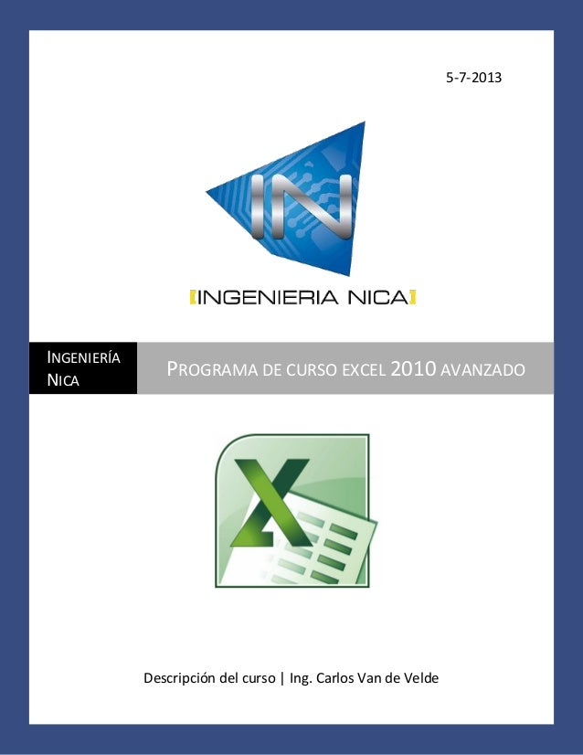 5-7-2013  INGENIERÍA NICA  PROGRAMA DE CURSO EXCEL 2010 AVANZADO  Descripción del curso | Ing. Carlos Van de Velde