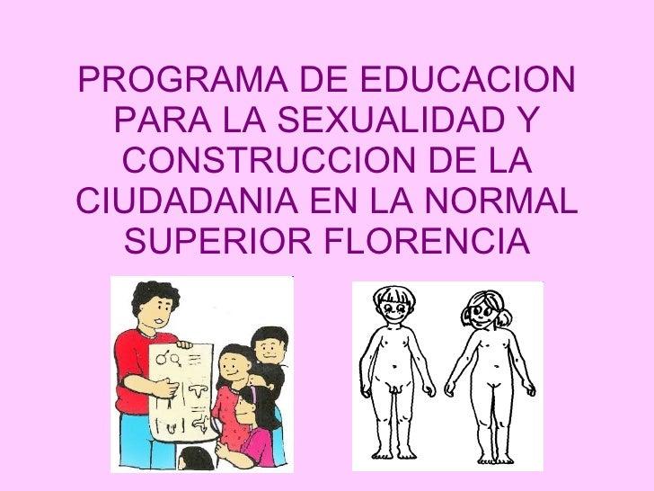 PROGRAMA DE EDUCACION PARA LA SEXUALIDAD Y CONSTRUCCION DE LA CIUDADANIA EN LA NORMAL SUPERIOR FLORENCIA