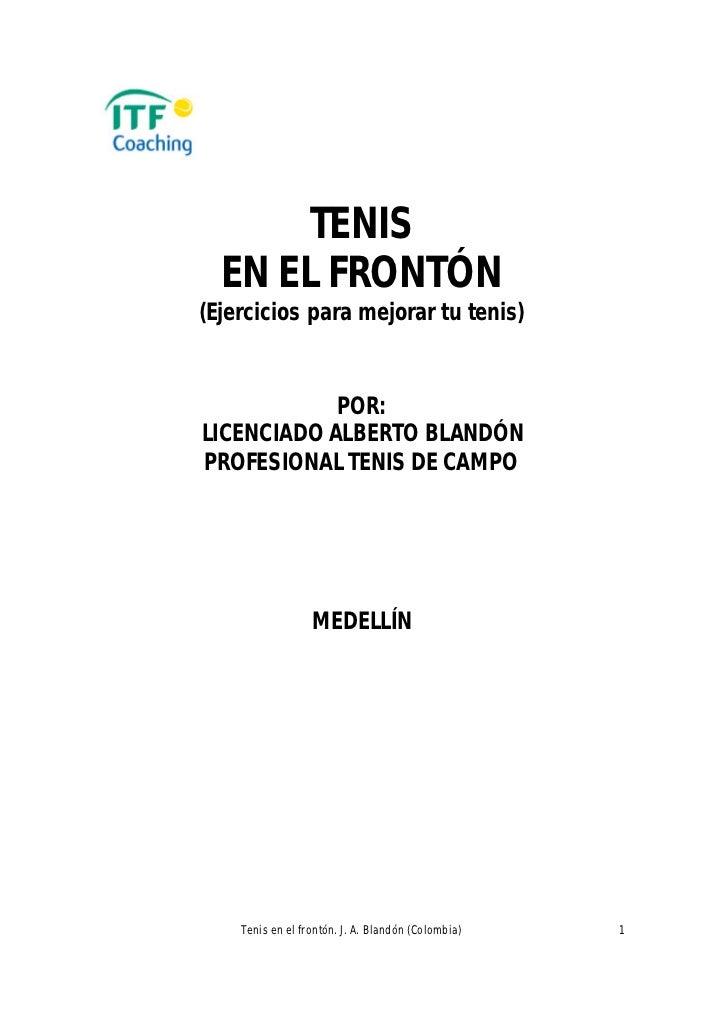 TENIS  EN EL FRONTÓN(Ejercicios para mejorar tu tenis)            POR:LICENCIADO ALBERTO BLANDÓNPROFESIONAL TENIS DE CAMPO...