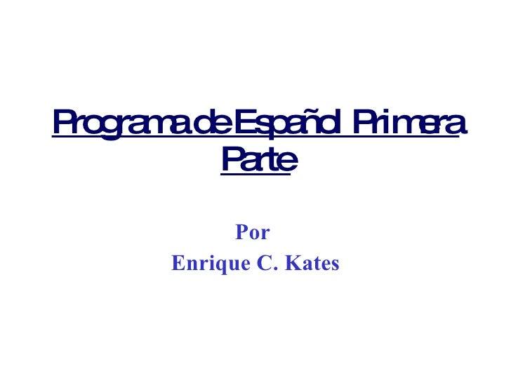 Programa de Español Primera Parte Por  Enrique C. Kates