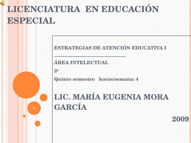 LICENCIATURA  EN EDUCACIÓN ESPECIAL ESTRATEGIAS DE ATENCIÓN EDUCATIVA I ______________________________ ÁREA INTELECTUAL 3º...