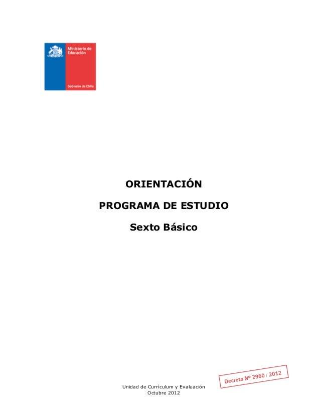 Unidad de Currículum y EvaluaciónOctubre 2012ORIENTACIÓNPROGRAMA DE ESTUDIOSexto Básico
