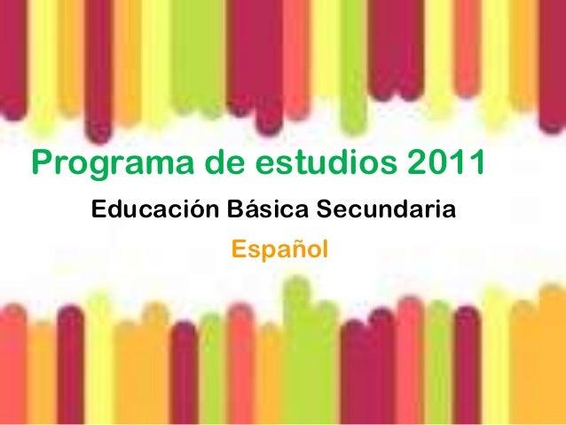 Programa de estudios 2011   Educación Básica Secundaria             Español