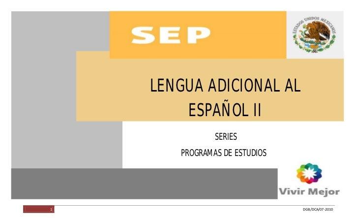 LENGUA ADICIONAL AL ESPAÑOL II                                 LENGUA ADICIONAL AL                                     ESP...