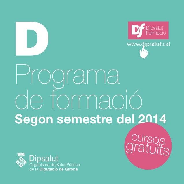 Programa de formació Segon semestre del 2014 gratuïts cursos Dipsalut Formació www.dipsalut.cat