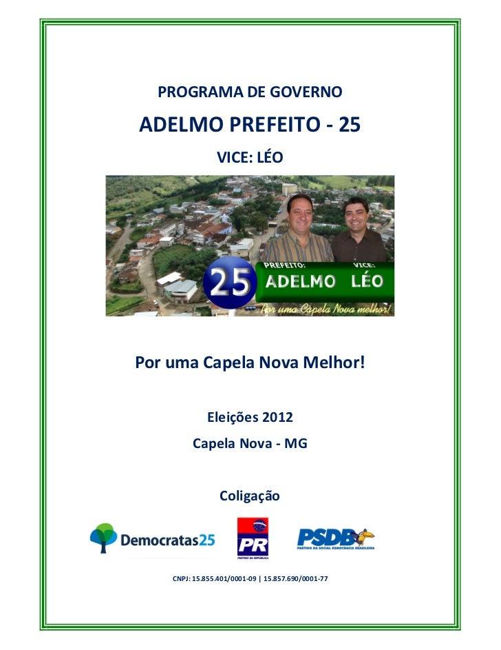 PROGRAMA DE GOVERNOADELMO PREFEITO - 25                VICE: LÉOPor uma Capela Nova Melhor!              Eleições 2012    ...