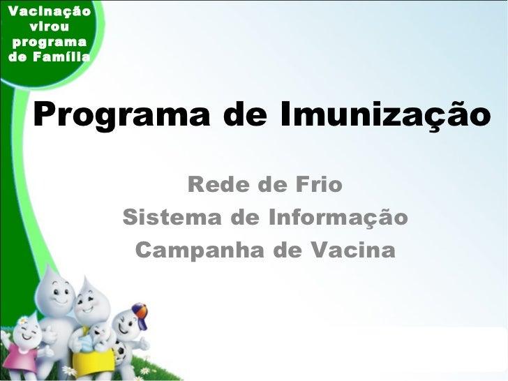 Programa de Imunização Rede de Frio Sistema de Informação Campanha de Vacina Vacinação virou programa de Família