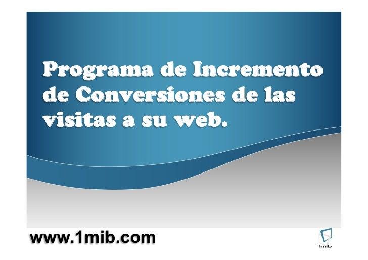 Programa de Incremento  de Conversiones de las  visitas a su web.     www.1mib.com