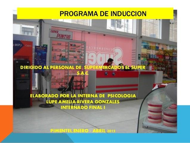 PROGRAMA DE INDUCCION DIRIGIDO AL PERSONAL DE SUPERMERCADOS EL SUPER S.A.C. ELABORADO POR LA INTERNA DE PSICOLOGIA LUPE AM...