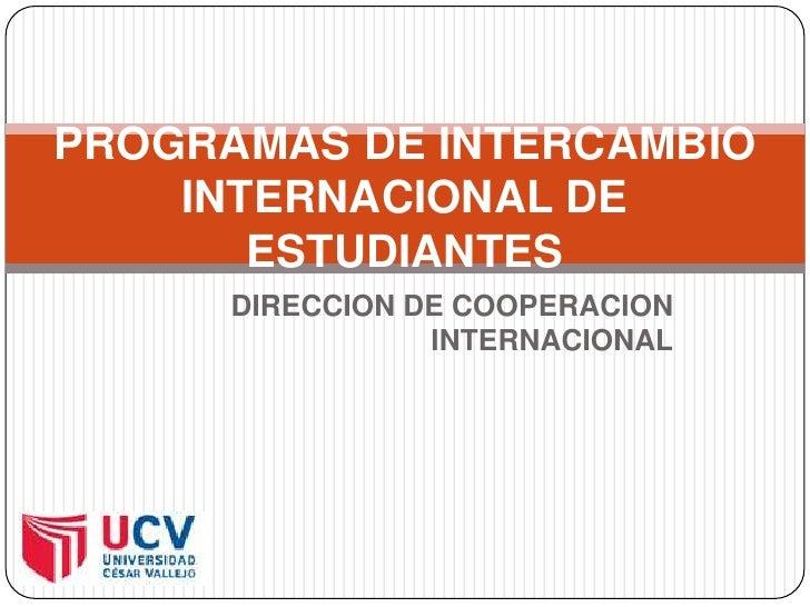 DIRECCION DE COOPERACION INTERNACIONAL<br />PROGRAMAS DE INTERCAMBIO INTERNACIONAL DE ESTUDIANTES<br />