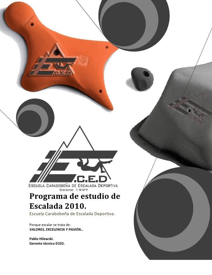 Programa de estudio deEscalada 2010.Escuela Carabobeña de Escalada Deportiva.Porque escalar se trata de:VALORES, EXCELENCI...