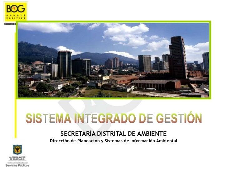 SECRETARÍA DISTRITAL DE AMBIENTE Dirección de Planeación y Sistemas de Información Ambiental SISTEMA INTEGRADO DE GESTIÓN