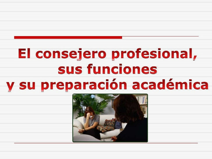 El consejero profesional, sus funciones y su preparación académica<br />