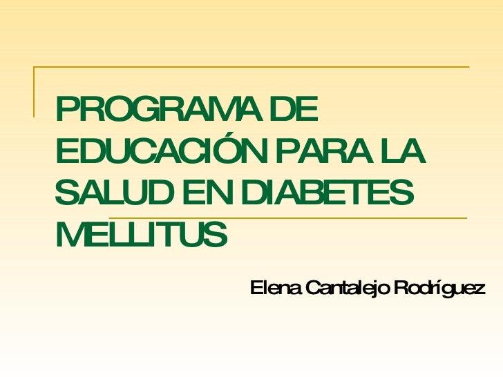PROGRAMA DE EDUCACIÓN PARA LA SALUD EN DIABETES MELLITUS Elena Cantalejo Rodríguez