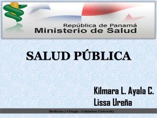 Kilmara L. Ayala C. Lissa Ureña SALUD PÚBLICA Medicina y Cirugía - Columbus University