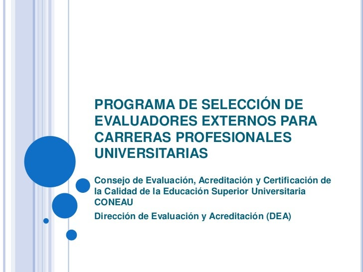 PROGRAMA DE SELECCIÓN DE EVALUADORES EXTERNOS PARA CARRERAS PROFESIONALES UNIVERSITARIAS<br />Consejo de Evaluación, Acred...