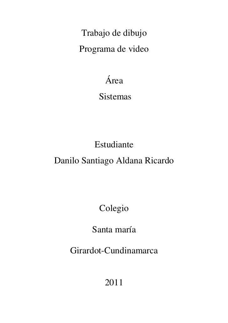 Trabajo de dibujo      Programa de video            Área           Sistemas          EstudianteDanilo Santiago Aldana Rica...