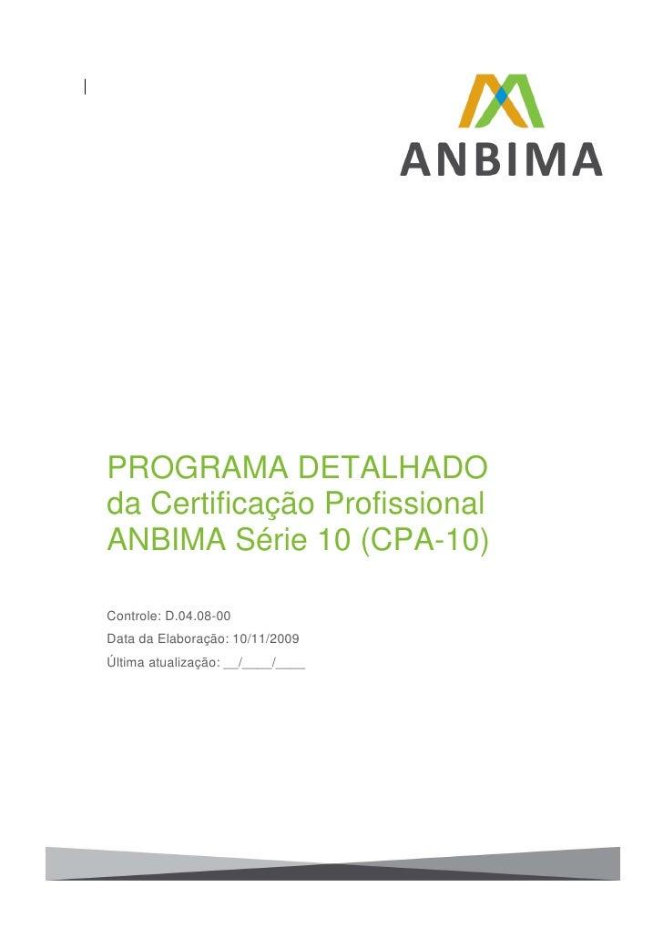 PROGRAMA DETALHADO da Certificação Profissional ANBIMA Série 10 (CPA-10)  Controle: D.04.08-00 Data da Elaboração: 10/11/2...