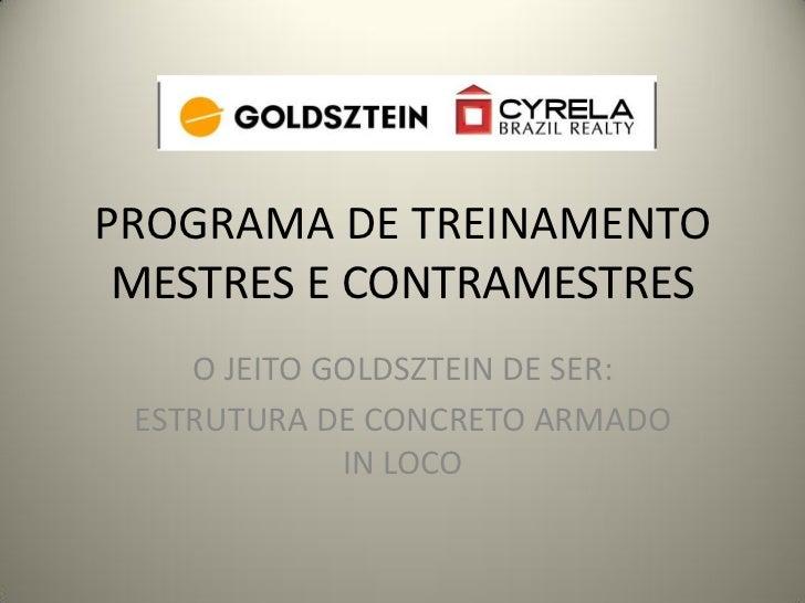 PROGRAMA DE TREINAMENTO MESTRES E CONTRAMESTRES    O JEITO GOLDSZTEIN DE SER: ESTRUTURA DE CONCRETO ARMADO             IN ...