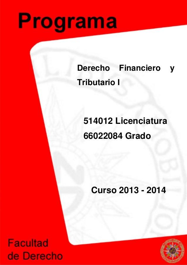Derecho Financiero y Tributario I 514012 Licenciatura 66022084 Grado Curso 2013 - 2014