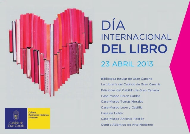 DÍAINTERNACIONALDEL LIBRO23 ABRIL 2013Biblioteca Insular de Gran CanariaLa Librería del Cabildo de Gran CanariaEdiciones d...